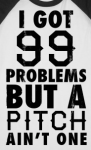 99 Problems But a Pitch Aint One logo